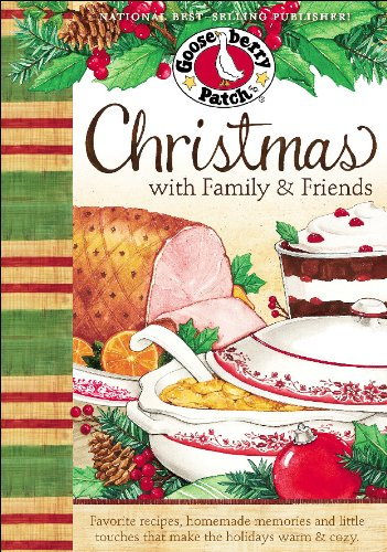 Christmas with Family & Friends Cookbook: Favorite recipes, homemade memories and little touches that make the holidays warm & cozy. (Seasonal Cookbook Collection) by Gooseberry Patch