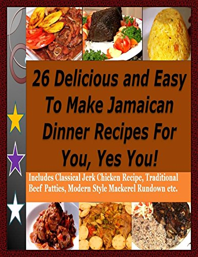 26 Delicious and Easy To Make Jamaican Dinner Recipes For You, Yes You! (Jamaican Recipes Book 1) by Lance Orrett