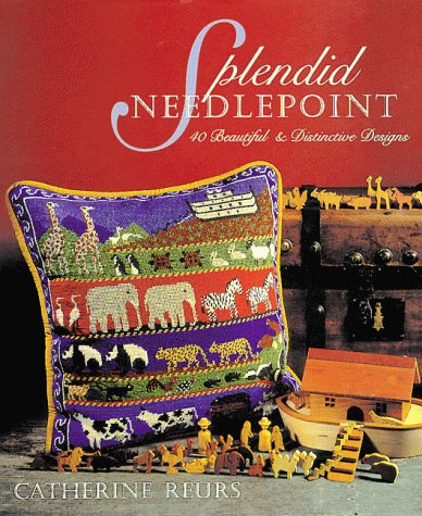 Splendid Needlepoint : 40 Beautiful & Distinctive Designs, CATHERINE REURS