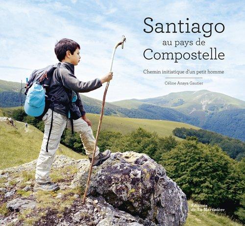 Santiago au pays de Compostelle : Chemin initiatique d'un petit homme