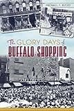 GLORY DAYS OF BUFFALO SHOPPING (Landmarks)