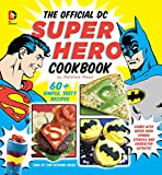 img - for The Official DC Super Hero Cookbook: 50+ Simple, Healthy, Tasty Recipes for Growing Super Heroes (DC Super Heroes) book / textbook / text book