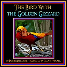 The Bird with the Golden Gizzard (       UNABRIDGED) by Parker Fillmore Narrated by Glenn Hascall