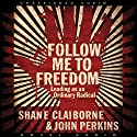 Follow Me to Freedom: Leading as an Ordinary Radical (       UNABRIDGED) by John Perkins, Shane Claiborne Narrated by Valmont Thomas, Eddie Lopez