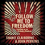 Follow Me to Freedom: Leading as an Ordinary Radical | John Perkins,Shane Claiborne