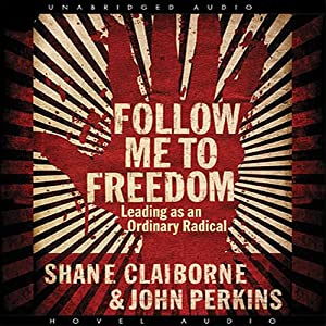 Follow Me to Freedom: Leading as an Ordinary Radical | [John Perkins, Shane Claiborne]