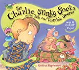 Kristina Stephenson Sir Charlie Stinky Socks and the Tale of the Terrible Secret