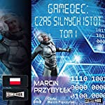 Czas silnych istot Tom 1 (Gamedec 4.1) | Marcin Przybylek