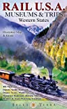 Rail U.S.A.: Museums & Trips, Western States: Illustrated Map & Guide