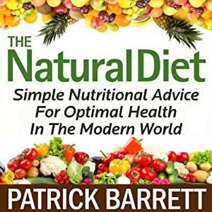 The Natural Diet: Simple Nutritional Advice for Optimal Health in the Modern World | [Patrick Barrett]