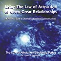 Using the Law of Attraction to Grow Great Relationships: A Practical Guide to Developing Excellent Communications (       UNABRIDGED) by Christine Sherborne Narrated by Billy Squire