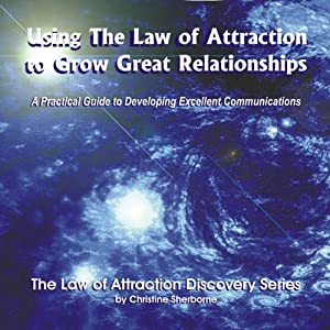 Using the Law of Attraction to Grow Great Relationships Audiobook