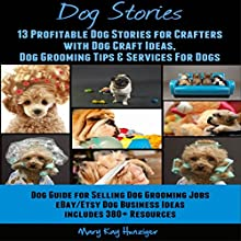 Dog Stories: 13 Profitable Dog Stories for Crafters with Dog Craft Ideas, Dog Grooming Tips & Services for Dog (       UNABRIDGED) by Mary Kay Hunziger Narrated by Violet Meadow
