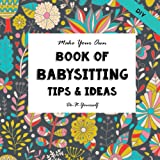 DIY - Babysitting Tips and Ideas - Make Your Own Book: Do-It-Yourself Journal (Notebooks for Creative People) (Volume 21)