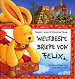 Weltbeste Briefe von Felix: Ein kleiner Hase fliegt rund um die Welt - Annette Langen, Constanza Droop