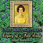 Lady Bird Johnson: Legacy of a First Lady | Joe Bevilacqua