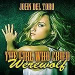 The Girl Who Cried Werewolf | John Del Toro