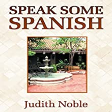 Speak Some Spanish Audiobook by Judith Noble Narrated by A. J. Morrison