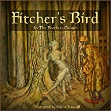 Fitcher's Bird (       UNABRIDGED) by The Brothers Grimm Narrated by Glenn Hascall