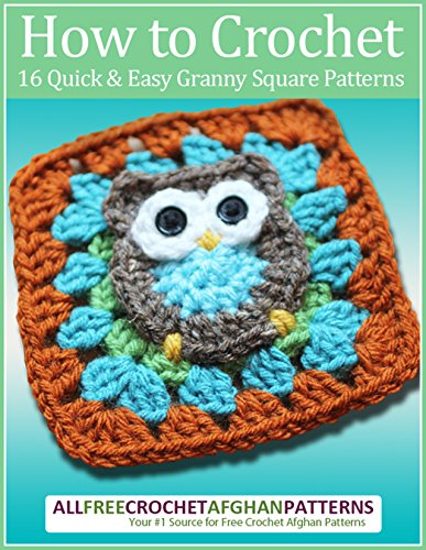 How to Crochet: 16 Quick and Easy Granny Square Patterns (Free Crochet Ebooks compare prices)