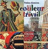 echange, troc Claude Fouret, Marine Vasseur - Petites histoires de la couleur et du travail : Du Moyen Age à nos jours