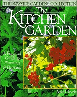 The kitchen garden a practical guide to planning planting the wayside gardens collection - Practical tips for gardening in june ...