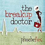 The Breakup Doctor: The Breakup Doctor Series #1 | Phoebe Fox