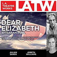Dear Elizabeth: A Play in Letters From Elizabeth Bishop to Robert Lowell and Back Again  by Sarah Ruhl Narrated by Julian Sands, JoBeth Williams