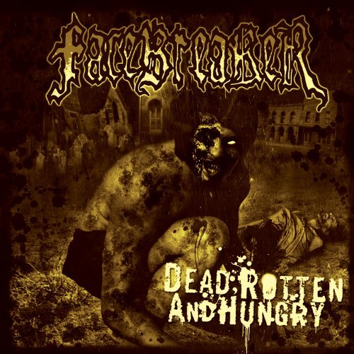 Dead, Rotten And Hungry by Facebreaker (2009-06-09)