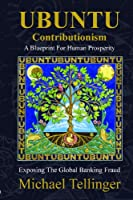 Ubuntu Contributionism: A Blueprint for Human Prosperity: Exposing the Global Banking Fraud