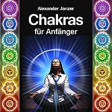 Chakras für Anfänger [Chakras for Beginners] (       ungekürzt) von Alexander Janzer Gesprochen von: Ruth Priscilla Kirstein