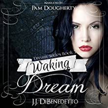 Waking Dream: Dreams, Book 5 (       UNABRIDGED) by J. J. DiBenedetto Narrated by Pam Dougherty