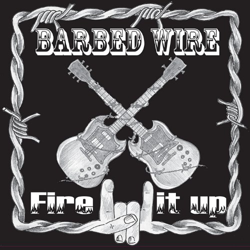 Barbed Wire – Fire It Up (2009) [FLAC]