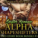 Shifter Romance: Alpha Shapeshifters: Two Story Book Bundle Audiobook by Cynthia Mendoza Narrated by Hilarie Mukavitz, Olivia Peppersmith