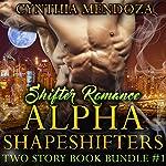 Shifter Romance: Alpha Shapeshifters: Two Story Book Bundle | Cynthia Mendoza