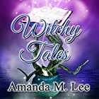 Witchy Tales: A Wicked Witches of the Midwest Fairy Tale Hörbuch von Amanda M. Lee Gesprochen von: Lesley Ann Fogle