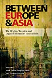 img - for Between Europe and Asia: The Origins, Theories, and Legacies of Russian Eurasianism (Pitt Russian East European) book / textbook / text book