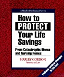 img - for How to Protect Your Life Savings: From Catastrophic Illness and Nursing Homes: A Handbook for Financial Survival book / textbook / text book