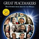 Great Peacemakers: True Stories from Around the World | Ken Beller,Heather Chase