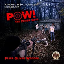 The Zombie Days: POW!, Book 1 Audiobook by Peter Wonder Narrated by Jacob Bruce