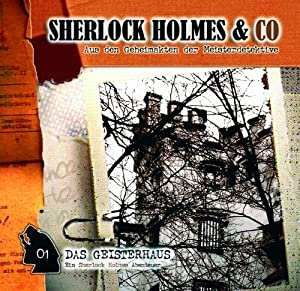Das Geisterhaus (Sherlock Holmes & Co 1) Hörspiel
