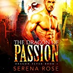 The Dragon of Passion: Dragon Fever, Book 1 | Serena Rose