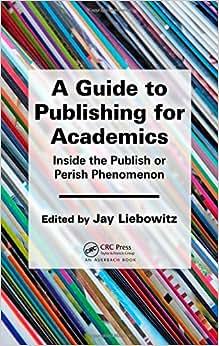 A Guide To Publishing For Academics: Inside The Publish Or Perish Phenomenon