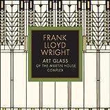 Eric Jackson - Forsberg Frank Lloyd Wright: Art Glass of the Marting House Complex