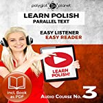 Learn Polish - Easy Reader - Easy Listener - Parallel Text - Learn Polish Audio Course No. 3    Polyglot Planet