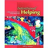 Intentional Helping: A Philosophy for Proficient Caring Relationships ~ John J. Schmidt