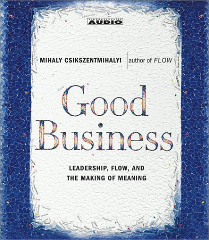 Good Business - Leadership, Flow, and the Making of Meaning [Abridged] - Mihaly Csikszentmihalyi