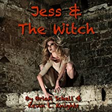 Jess and the Witch: Jess and the Monsters, Book 3 (       UNABRIDGED) by Brian Schell, Kevin L. Knights Narrated by Brian Schell