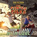 From Texas with Love: The Genius Files, Book 4 Audiobook by Dan Gutman Narrated by Michael Goldstrom