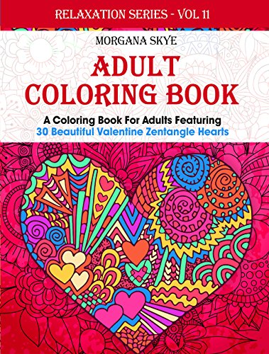 Adult Coloring Book: Coloring Book For Adults Featuring 30 Beautiful Valentine Heart Zentangles (Relaxation Series...